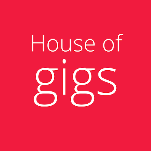 House of gigs